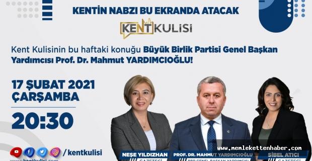 Kent Kulisi'nin Konuğu BBP Genel Başkan Yardımcısı Prof. Dr. Mahmut Yardımcıoğlu.
