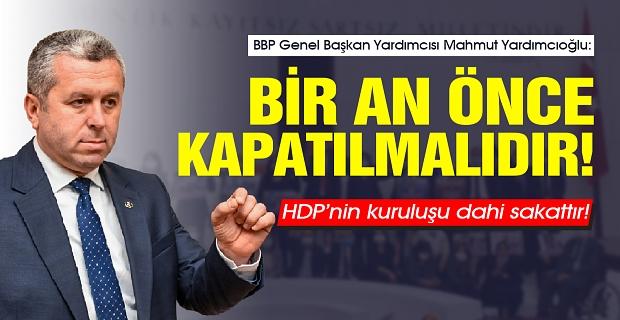 """BBP'li Yardımcıoğlu: """"HDP'nin kuruluşu dahi sakattır, biran önce kapatılmalıdır"""""""