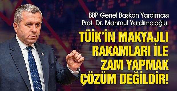 Yardımcıoğlu: TÜİK'in Makyajlı Rakamları ile Zam Yapmak Çözüm Değildir!