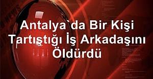 Antalya#039;da bir kişi tartıştığı...