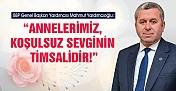 """BBP'li Yardımcıoğlu, """"Annelerimiz, koşulsuz sevginin timsalidir"""""""